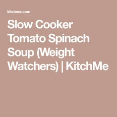 Slow Cooker Tomato Spinach Soup (Weight Watchers) | KitchMe
