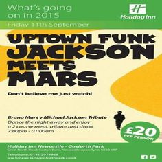 Uptown Funk Jackson Meets Mars at Holiday Inn Newcastle - Gosforth Park, Great North Road, Newcastle upon Tyne, NE13 6BP, UK on Sep 11, 2015 to Sep 12, 2015 at 7:00pm to 1:00am, Bruno Mars v Michael Jackson Tribute Dance the night away and enjoy a 2 course meal, tribute and disco.   Category: Nightlife  Price: Per person £20