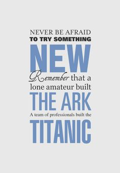 Never be afraid to try something new