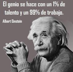 El genio se hace con un 1% de talento y 99% de trabajo. #AlbertEinstein #Citas…