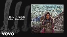 Lila Downs - Balas y Chocolate (Audio)