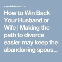"How to Win Back Your Husband or Wife | ""Making the path to divorce easier may keep the abandoning #spouse calmer, but keeping him or her calm shouldn't be the goal. In my work with marriages over nearly twenty years, I've learned that rather than making #divorce easier, anyone who wishes to salvage a #marriage should make it harder. Much harder"". #Love #Family #Reconciliation"
