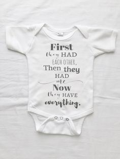 So cute! First they had each other, then they had me, now they have everything  A beautiful message for a brand new little one! This super soft onesie will be perfect for both announcement photos, or for use as a coming home from the hospital outfit. • Long Sleeve OR Short Sleeve Onesie  OR  T Shirt Styles for older kiddos...perfect for adoptions!   ***For Newborn sizes, please select the 0-3 month option. Our manufacturer lists the 0-3 month size as the Newborn size, and in our experience…