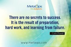 """""""There are no secrets to success. It is the result of preparation, hard work, and learning from failure."""" - Colin Powell"""