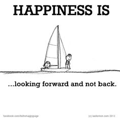 Look forward...<3 السعادة هي أن تتطلع الى المستقبل لا أن تتعلق بالماضي