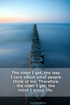 #quotes - The older I get, the less I care about...more on purehappylife.com