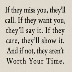 So true! I'm gonna stop always being the one that starts our conversation. If you miss me, want me or care about me, you'd show it