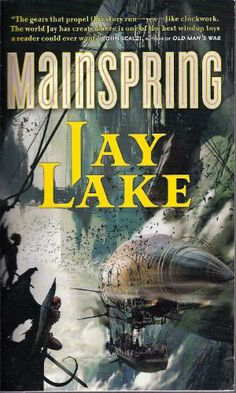 Mainspring: Jay Lake: 9780765356369: Amazon.com: Books  The late Jay Lake created a wondrous clockpunk universe for this book's setting, and spun a nicely-woven story with interesting and varied characters who we could join in marveling at the wonders of the very heights and depths of a world where the hand of a Creator was very much still in play.