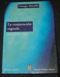 La conjuración sagrada : ensayos 1929-1939 / George Bataille ; selección, traducción y prólogo de Silvio Mattoni - [Buenos Aires] : Adriana Hidalgo, cop. 2003