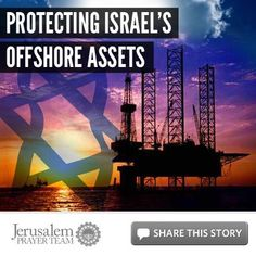Protecting Israel's Offshore Assets    For more on this story, or to see our sources, visit: http://articles.jerusalemprayerteam.org/protecting-israels-offshore-assets/    LIKE and SHARE this story to encourage others to defend the Jewish people and pray for peace in Jerusalem, and leave your PRAYERS and COMMENTS below.    To help the Jerusalem Prayer Team with a generous gift, go here: http://jerusalemprayerteam.org/email/2013/0214-fb.htm