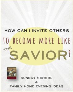 How Can I Invite Others to Become More Like the Savior? - The Redheaded Hostess   FHE lesson idea
