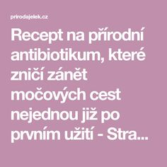 Recept na přírodní antibiotikum, které zničí zánět močových cest nejednou již po prvním užití - Strana 2 z 2 - Příroda je lék