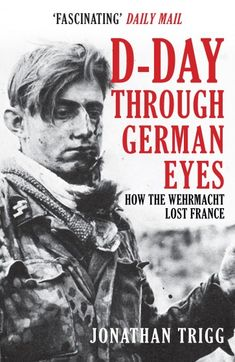 """Read """"D-Day Through German Eyes How the Wehrmacht Lost France"""" by Jonathan Trigg available from Rakuten Kobo. Everyone is familiar with the story of D-Day and the triumphal liberation of France by the Allies: a barbaric enemy was . The Clash, History Books, Ww2 History, D Day, Military History, Military Photos, Book Photography, Nonfiction Books, Free Books"""