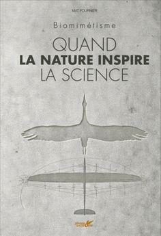 Quand la nature inspire la science. Biomimétisme/Mat  Fournier, 2016 http://bu.univ-angers.fr/rechercher/description?notice=000819412