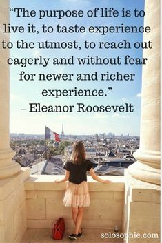 Travel Quotes by Women: 10 Inspirational Sayings to Live By Travel quotes 2019 The purpose of life is to live it, to taste experience to the utmost, to reach out eagerly adn without fear for newer and richer experience. Good Quotes, Quotes To Live By, Me Quotes, Inspirational Quotes, Journey Quotes, New Experiences Quotes, Follow Your Dreams Quotes, Experience Quotes, Experience Life