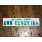 Save The Oak Beach Inn Bumper sticker  who didn't have one of these?  Had too many good times there