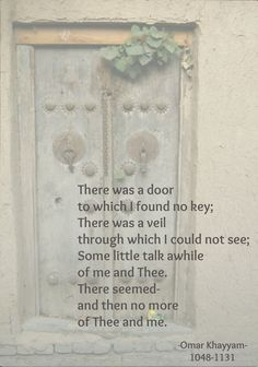 There was a door to which I found no key; (Omar Khayyam 1048-1131)