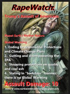 "Trump Rape Watch 2017  RapeWatch: Trump's Assault of Americans Planet Earth / Mother Nature Global Warming 1. Ending Environmental Protections and Climate Change Plans 2. Gutting and disempowering the EPA 3. Stopping protections on quality and coal ash 4. Stating in ""backdoor"" manner: there is no Global Warming Assault Damage: 10 more @ http://ift.tt/2ouVzPc  Click Here: Catalog of Books Kindle Hypnosis Binaural Subliminal CDs  .  Gateway Articles linking to Article Series of 4-12 Parts…"