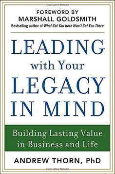 Leading with Your Legacy in Mind: Building Lasting Value ... https://www.amazon.com/dp/0071829849/ref=cm_sw_r_pi_dp_x_Vb4OybE7DQGJD