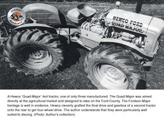 A Hewco 'Quad-Major' 4 x 4 tractor- one of only 3 that were built Antique Tractors, Vintage Tractors, Vintage Farm, Classic Tractor, Ford Tractors, Final Drive, Rubber Tires, Heavy Equipment, Quad