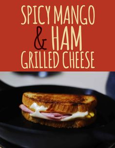 spicy mango and ham grilled cheese