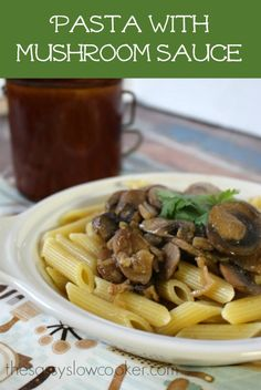 So simple pasta with mushroom sauce made in the slow cooker!
