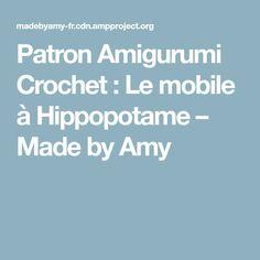 Patron Amigurumi Crochet : Le mobile à Hippopotame – Made by Amy