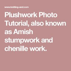 Plushwork Photo Tutorial, also known as Amish stumpwork and chenille work.