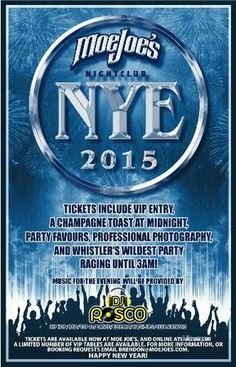 NYE 2015 at Moe Joe's Nightclub, 4115 Golfers Approach, Whistler, British Columbia, V0N 1B4, Canada on Dec 31, 2014 to Jan 01, 2015 8:00pm to 4:00am.  Come celebrate NYE with your favourite local hang out! Doors open at 8:00pm Dj Rosco on deckMoe Joe's Legendary annual NYE Party!  URL: Booking: http://atnd.it/18781-1  Category: Nightlife  Price: See Website