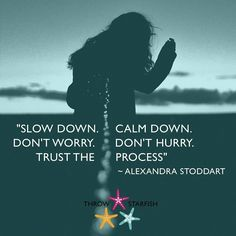 """""""SLOW DOWN. CALM DOWN. DON'T WORRY. DON'T HURRY. TRUST THE PROCESS""""  #AlexandraStoddart Check out our latest #ThrowStarfish #Podcast Episode link on our profile Let It Be Quotes, Trust The Process, Calm Down, Slow Down, Don't Worry, Starfish, No Worries, Mindfulness, Profile"""