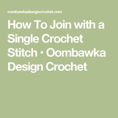How To Join with a Single Crochet Stitch • Oombawka Design Crochet