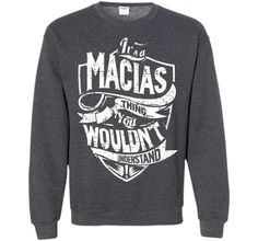 It's A Macias Thing You Wouldn't Understand T-Shirt shirt