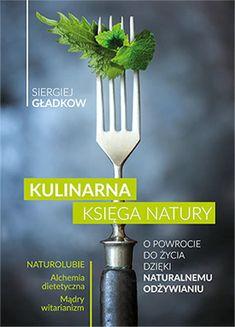 SIERGIEJ GŁADKOW / Kulinarna księga Natury. Naturalne żywienie przywracające do życia.