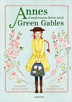 Amazon.com: Annes wundersame Reise nach Green Gables: Inspiriert von Anne auf Green Gables (German Edition) eBook: George, Kallie, Halpin, Abigail, Hergane, Yvonne: Kindle Store