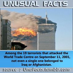 Among the 19 terrorists that attacked the World Trade Centre on September 11, 2001, not even a single one belonged to Iraq or Afghanistan.