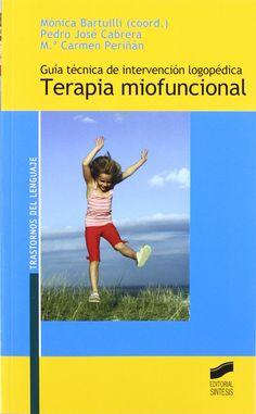 Guía técnica de intervención logopédica : terapia miofuncional /Pedro José Cabrera, Mª Carmen Periñán ; Mónica Bartuilli (coord.). (2007) Madrid : Síntesis, [2007]  http://absysnetweb.bbtk.ull.es/cgi-bin/abnetopac?TITN=359609