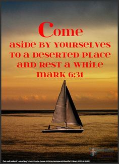 Come aside by yourselves to a deserted place and rest a while. —Mark 6:31