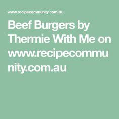 Beef Burgers by Thermie With Me on www.recipecommunity.com.au