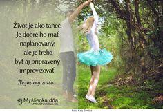Život je ako tanec. Je dobré ho mať naplánovaný, ale je treba byť aj pripravený improvizovať. Neznámy autor