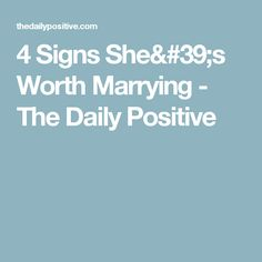 4 Signs She's Worth Marrying - The Daily Positive