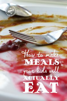 How to make meals your kids will actually eat