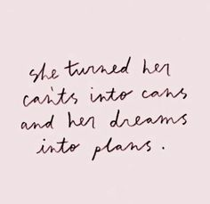She turned her can'ts into cans and her dreams into plans. Motivational inspirational quote.