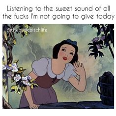 Listening to the sweet sound of all the fucks I'm not going to give today.