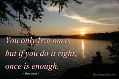 #quotes - You only live once, but if you do it right...more on purehappylife.com
