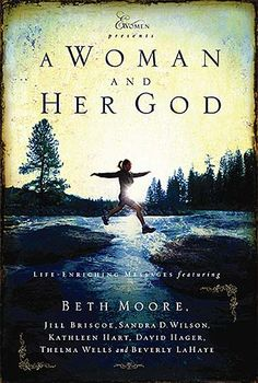 A Woman and Her God by Beth Moore-an absolutely awesome book! builds stronger relationship with Christ
