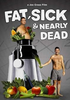 Fat, Sick & Nearly Dead (2010) Focusing on two men whose bodies have been trashed by steroids, obesity and illness, this documentary chronicles the rigorous healing path -- including a two-month diet of fruits and vegetables -- that both attempt in a bid to rescue their health.