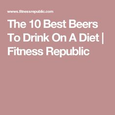 The 10 Best Beers To Drink On A Diet | Fitness Republic