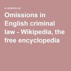 Omissions in English criminal law - Wikipedia, the free encyclopedia Criminal Law, Snail, English, Free, English Language, Slug