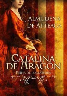 Catalina de Aragón - Almudena de Arteaga