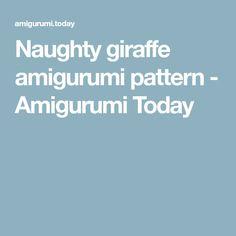 Naughty giraffe amigurumi pattern - Amigurumi Today
